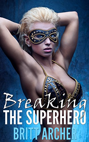 Breaking the Superhero (Femdom Erotica) - Superhero Erotica