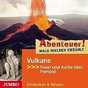 Vulkane: Feuer und Asche über Pompeji (Abenteuer! Maja Nielsen erzählt) | Maja Nielsen