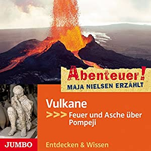 Vulkane: Feuer und Asche über Pompeji (Abenteuer! Maja Nielsen erzählt) Hörbuch