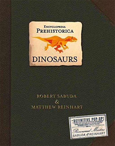 Encyclopedia Prehistorica Dinosaurs : The Definitive Pop-Up from Candlewick Press MA