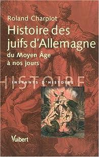 Histoire des juifs d'Allemagne du Moyen Age à nos jours par Roland Charpiot