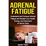 ADRENAL FATIGUE: Understand and Conquer Adrenal Fatigue, Reclaim your Health & Energy for Good: Understand and Conquer Adrenal Fatigue and Reclaim your ... Syndrome, Adrenal Reset Diet Book 1)