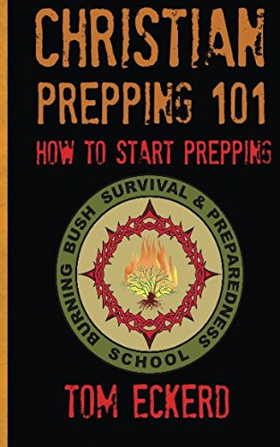 Christian Prepping 101: How To Start Prepping (Prepping, Prepping for Survival, Prepping for SHTF, Prepping for the End Times Prepper Book Series)
