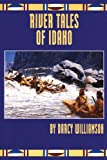 River Tales of Idaho, Darcy Williamson, 0870043781