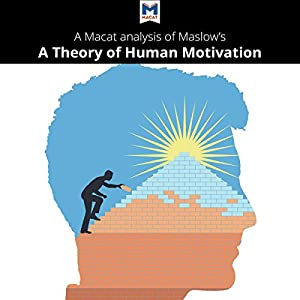 A Macat Analysis of Abraham H. Maslow's A Theory of Human Motivation Audiobook