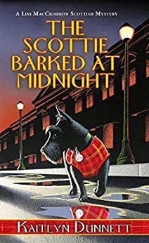 The Scottie Barked At Midnight (A Liss MacCrimmon Mystery Book 9) by [Dunnett, Kaitlyn]