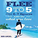 Flee 9-5: Get 6 - 7 Figures and Do What You Love Audiobook by Ben Angel Narrated by Roger Davis
