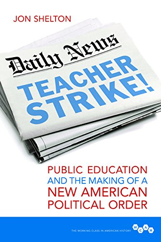 Teacher Strike!: Public Education and the Making of a New American Political Order (Working Class in American History) ()