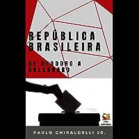 República Brasileira: de Deodoro a Bolsonaro (Portuguese Edition)