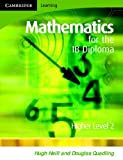 Mathematics for the IB Diploma, Douglas Quadling and Hugh Neill, 0521699304
