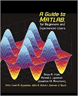 A Guide to MATLAB: For Beginners and Experienced Users by Brian R. Hunt (2001-08-06)