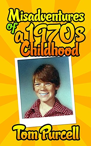 Misadventures of a 1970s Childhood: A Humorous Memoir