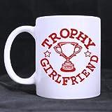 Special Gift For Christmas / New Year / Birthday - White Mug - Fashion Design Red 'TROPHY GIRLFRIEND ' 11OZ/100% Ceramic Custom Coffee / Tea Mug