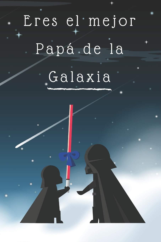 Eres el mejor Papá de la Galaxia: Libreta de notas, diario ...