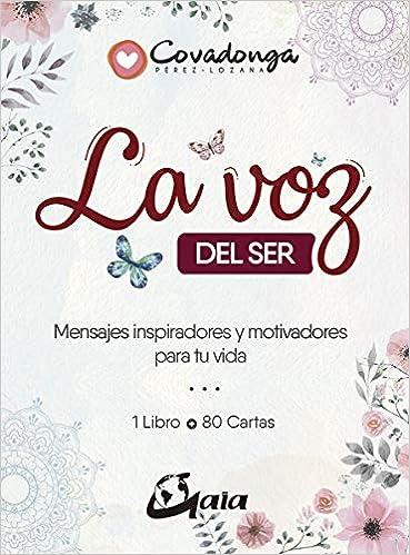 La Voz Del Ser. Mensajes Inspiradores Y Motivadores Para Tu Vida por Covadonga Pérez-lozana Martínez