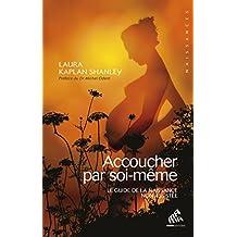 Accoucher par soi-même: Le guide de la naissance non assistée (Naissances) (French Edition)