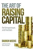 The Art of Raising Capital: for Entrepreneurs and Investors