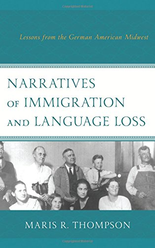 Narratives of Immigration and Language Loss: Lessons from the German American Midwest by Lexington Books