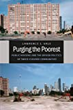 Purging the Poorest : Public Housing and the Design Politics of Twice-Cleared Communities, Vale, Lawrence J., 022601245X