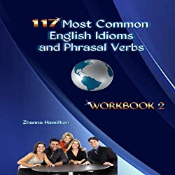 117 Most Common English Idioms and Phrasal Verbs: Workbook 2