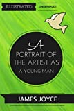 A Portrait of the Artist as a Young Man: By James Joyce : Illustrated & Unabridged