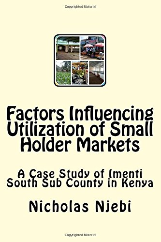 Download Factors Influencing Utilization of Small Holder Markets: A Case Study of Imenti South Sub County in Kenya pdf