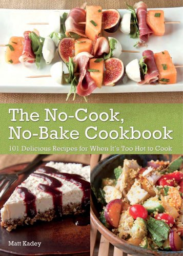 The No-Cook No-Bake Cookbook: 101 Delicious Recipes for When It's Too Hot to Cook