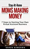 Stay-At-Home Moms Making Money: 7 Steps to Starting Your Own Virtual Assistant Business