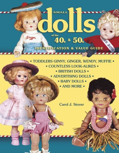 Small Dolls of the 40s and 50s Identification and Value Guide