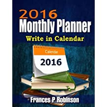 2016 Monthly Planner: Write in Calendar for your 2016 Monthly Planner