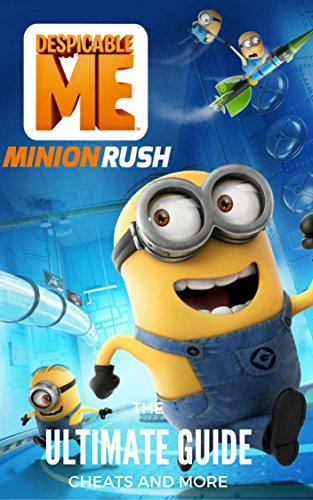 The NEW Complete Guide to: Minion Rush Game Cheats AND Guide with Tips & Tricks, Strategy, Walkthrough, Secrets, Download the game, Codes, Gameplay and MORE!