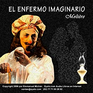 El Enfermo Imaginario [The Imaginary Invalid] Hörbuch