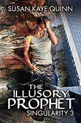 The Illusory Prophet (Singularity Series Book 3)