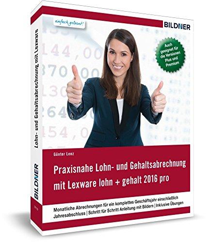 Lexware Lohn und Gehalt pro / plus / premium (2016): Das komplette Lernbuch für Einsteiger