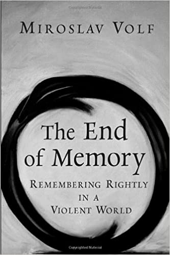 The end of memory remembering rightly in a violent world miroslav the end of memory remembering rightly in a violent world miroslav volf 9780802829894 amazon books fandeluxe Choice Image