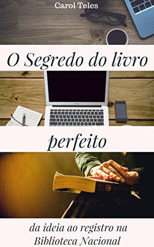 O Segredo do Livro Perfeito: Da ideia ao registro na Biblioteca Nacional (Portuguese Edition)