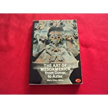 The Art of Mesoamerica from Olmec to Aztec