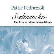 Eine Reise zu deinem inneren Frieden (Seelenzucker) | Patric Pedrazzoli