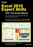 Learn Excel 2010 Expert Skills with The Smart Method: Courseware Tutorial teaching Advanced  Techniques