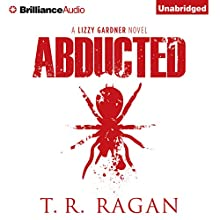Abducted: Lizzy Gardner, Book 1 Audiobook by T. R. Ragan Narrated by Kate Rudd