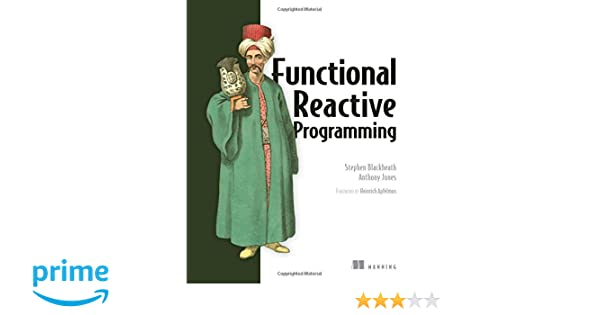 Amazon.com: Functional Reactive Programming (9781633430105): Stephen Blackheath, Anthony Jones: Books
