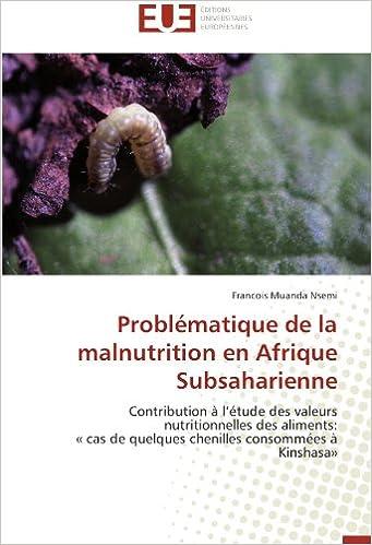 Livre Problématique de la malnutrition en Afrique Subsaharienne: Contribution à l'étude des valeurs nutritionnelles des aliments:  « cas de quelques chenilles consommées à Kinshasa» pdf epub