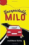 Unexpectedly, Milo: A Novel