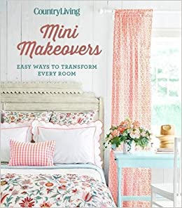 Country Living Mini Makeovers: Easy Ways To Transform Every Room: Country  Living: 9781618372505: Amazon.com: Books