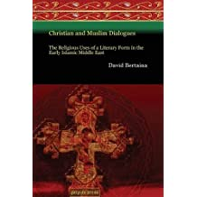 Christian and Muslim Dialogues: The Religious Uses of a Literary Form in the Early Islamic Middle East