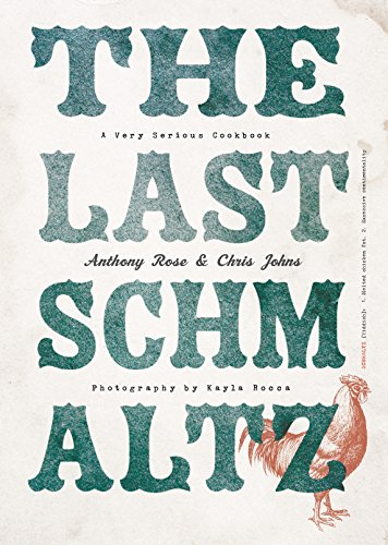 The Last Schmaltz: A Very Serious Cookbook by Anthony Rose, Chris Johns