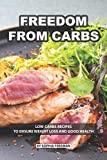 Freedom from Carbs: Low-carbs Recipes to Ensure Weight Loss and Good Health