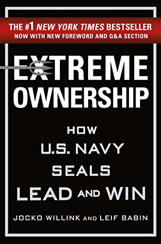 (Extreme Ownership: How U.S. Navy SEALs Lead and Win)