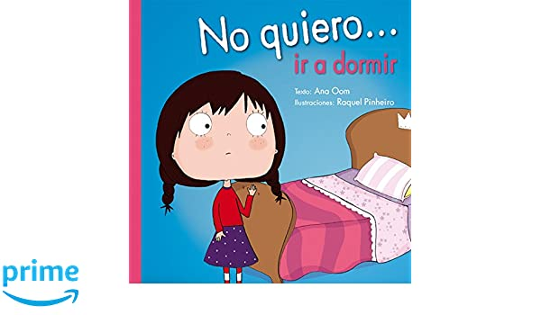 No quiero ir a dormir (Spanish Edition) (I Dont Want. . .): Ana Oom: 9788491450290: Amazon.com: Books