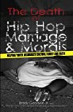 img - for The Death of Hip Hop, Marriage & Morals: Helping youth resurrect culture, family and faith (The MORE-ality Series) (Volume 1) book / textbook / text book